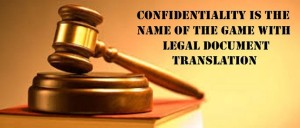 Confidentiality is the Name of the Game with Legal Document Translation